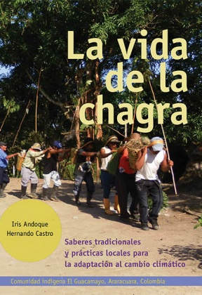The life of the chagra: local traditional knowledge and practices for climate change adaptation