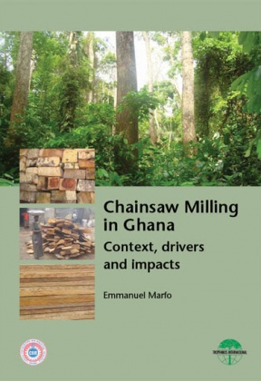 Chainsaw Milling in Ghana: Context, drivers and impacts