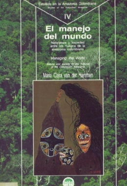 Managing the world; nature and society by the Yukuna of the Colombian Amazonia.