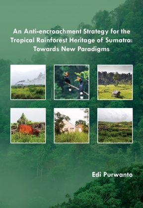 An Anti-encroachment Strategy for the Tropical Rainforest Heritage of Sumatra: Towards New Paradigms (English)