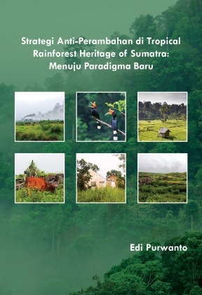 An Anti-encroachment Strategy for the Tropical Rainforest Heritage of Sumatra: Towards New Paradigms (Indonesian)