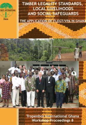 Timber legality standards, local livelihoods and social safeguards: the application of FLEGT/VPA in Ghana. Proceedings of an international workshop held in Accra, Ghana on 8th and 9th October 2009.