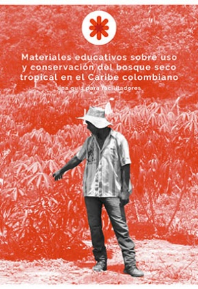 Education materials on use and conservation of tropical dry forest in the Colombian Caribbean region: A Guide for Facilitators