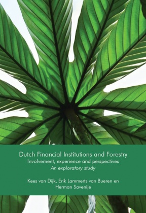 Dutch Financial Institutions and Forestry. Involvement, experience and perspectives. An exploratory study