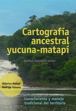 Traditional cartography of the Yucuna-Matapí: The knowledge and management of the traditional territory