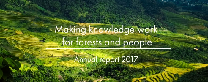 Making knowledge work for forests and people - Annual Report 2017